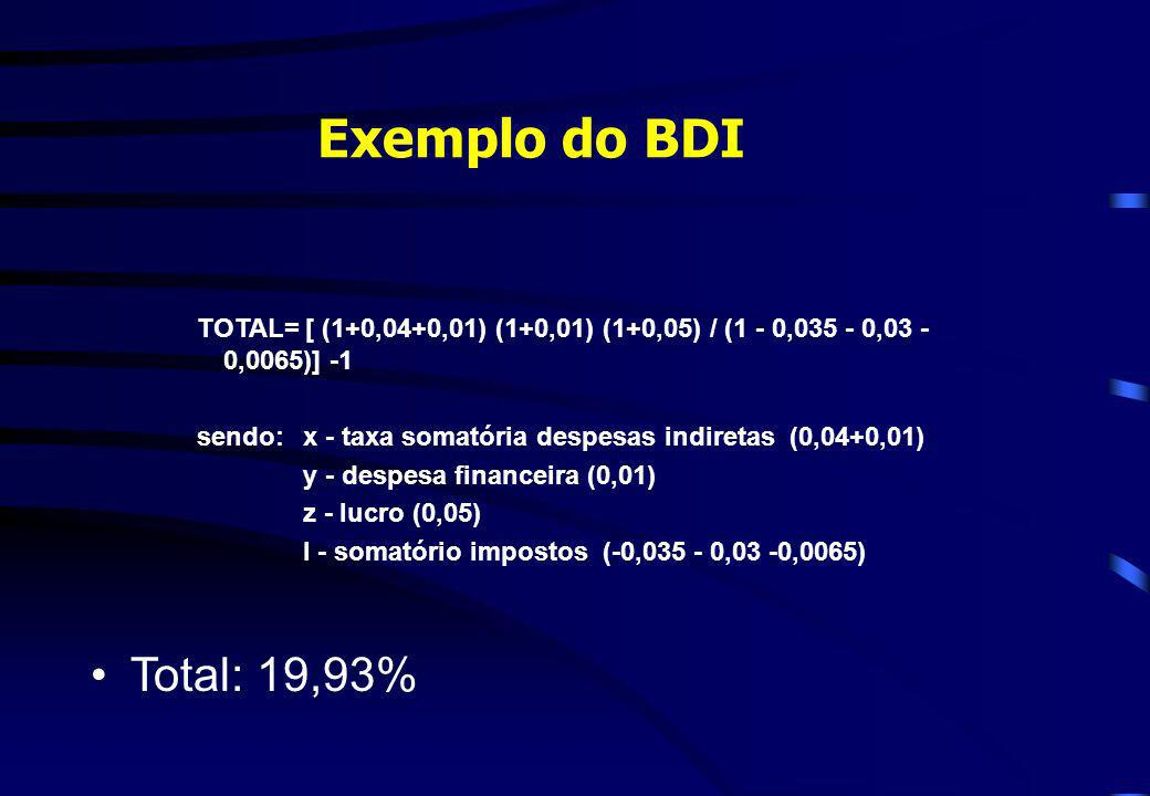 Exemplo do BDI TOTAL= [ (1+0,04+0,01) (1+0,01) (1+0,05) / (1 - 0,035 - 0,03 -0,0065)] -1. sendo: x - taxa somatória despesas indiretas (0,04+0,01)